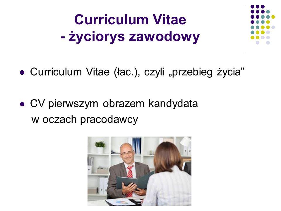 """Curriculum Vitae - życiorys zawodowy Curriculum Vitae (łac.), czyli """"przebieg życia"""" CV pierwszym obrazem kandydata w oczach pracodawcy"""