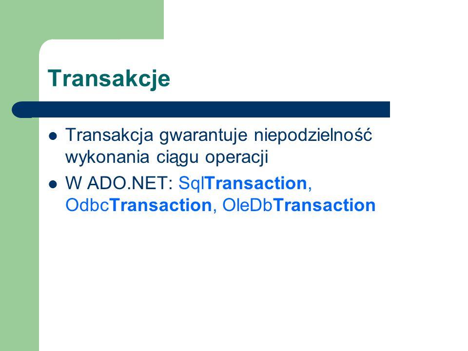Transakcje Transakcja gwarantuje niepodzielność wykonania ciągu operacji W ADO.NET: SqlTransaction, OdbcTransaction, OleDbTransaction
