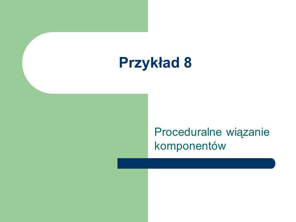 Przykład 8 Proceduralne wiązanie komponentów
