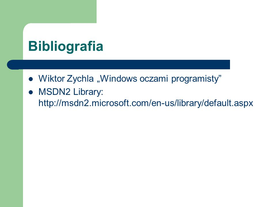 "Bibliografia Wiktor Zychla ""Windows oczami programisty"" MSDN2 Library: http://msdn2.microsoft.com/en-us/library/default.aspx"