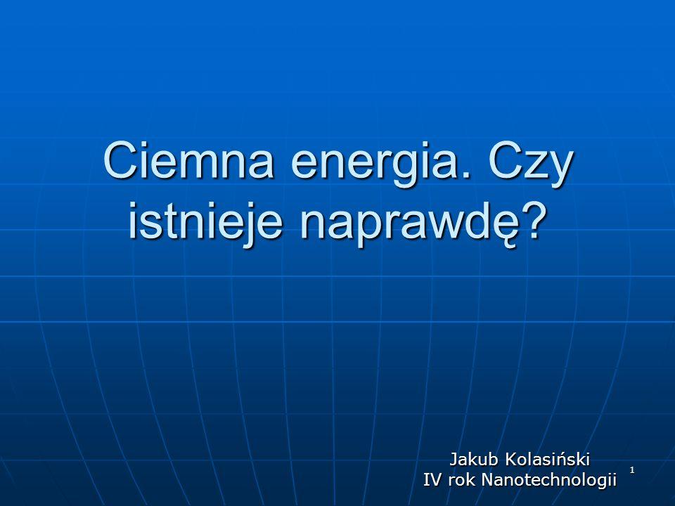 2 Czym jest ciemna energia Na podstawie badania jasności supernowych można wyznaczyć odległość do nich.