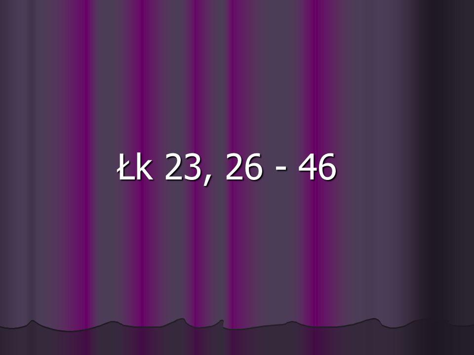 Łk 23, 26 - 46 Łk 23, 26 - 46