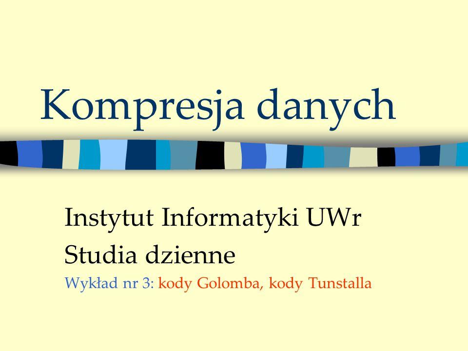 Kompresja danych Instytut Informatyki UWr Studia dzienne Wykład nr 3: kody Golomba, kody Tunstalla