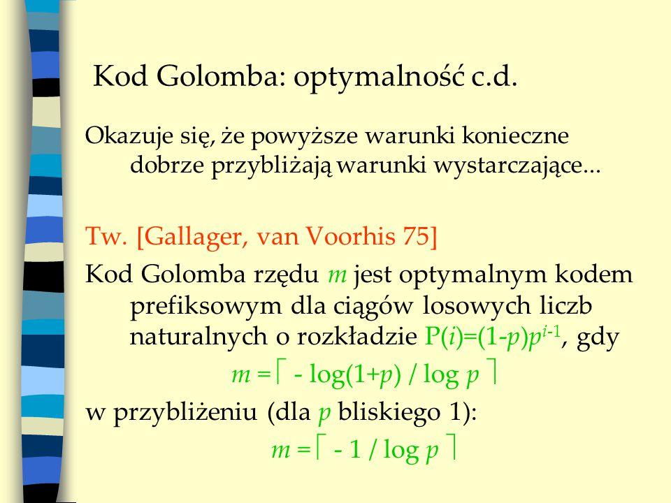 Kod Golomba: optymalność c.d. Okazuje się, że powyższe warunki konieczne dobrze przybliżają warunki wystarczające... Tw. [Gallager, van Voorhis 75] Ko