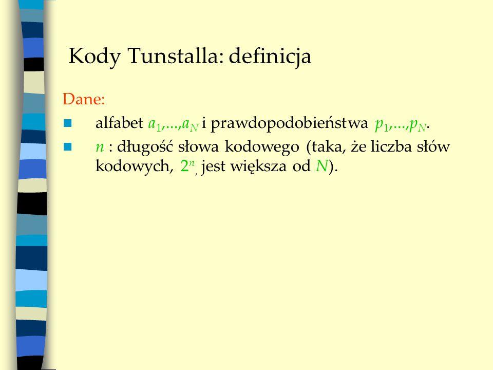 Kody Tunstalla: definicja Dane: alfabet a 1,...,a N i prawdopodobieństwa p 1,...,p N.