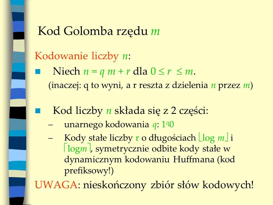 Kod Golomba: inna interpretacja Możemy kod Golomba potraktować jako kod przekształcający ciągi o różnych długościach w ciągi o różnych długościach: gdzie K(i) to kod stały i dla reszt z dzielenia przez m.