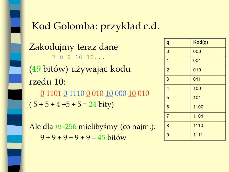 Kody Tunstalla: własności własność prefiksowa: żadne słowo wejściowe odpowiadające słowu kodowemu nie jest prefiksem innego słowa wejściowego (nie mylić z kodem prefiksowym!) –słowo rozszerzane usuwamy z kodu –zachowanie tej zasady oznacza, że niektóre słowa kodowe zostaną niewykorzystane metoda zachłanna: minimalizacja liczby bitów przypadających na jeden symbol wejściowy