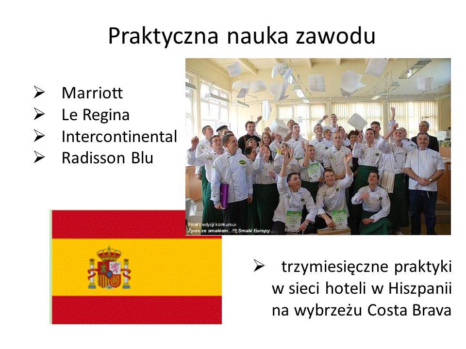 Praktyczna nauka zawodu  Marriott  Le Regina  Intercontinental  Radisson Blu  trzymiesięczne praktyki w sieci hoteli w Hiszpanii na wybrzeżu Costa Brava