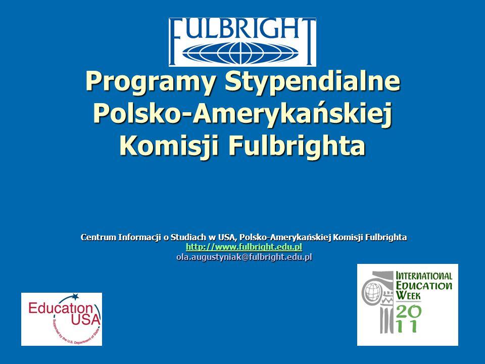 Programy Stypendialne Polsko-Amerykańskiej Komisji Fulbrighta Centrum Informacji o Studiach w USA, Polsko-Amerykańskiej Komisji Fulbrighta http://www.fulbright.edu.pl ola.augustyniak@fulbright.edu.pl