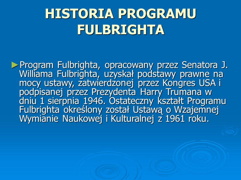HISTORIA PROGRAMU FULBRIGHTA ► Program Fulbrighta, opracowany przez Senatora J.