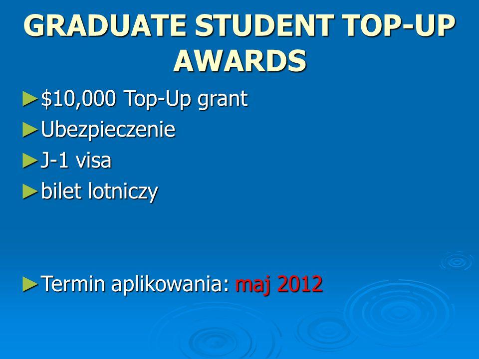 GRADUATE STUDENT TOP-UP AWARDS ► $10,000 Top-Up grant ► Ubezpieczenie ► J-1 visa ► bilet lotniczy ► Termin aplikowania: maj 2012