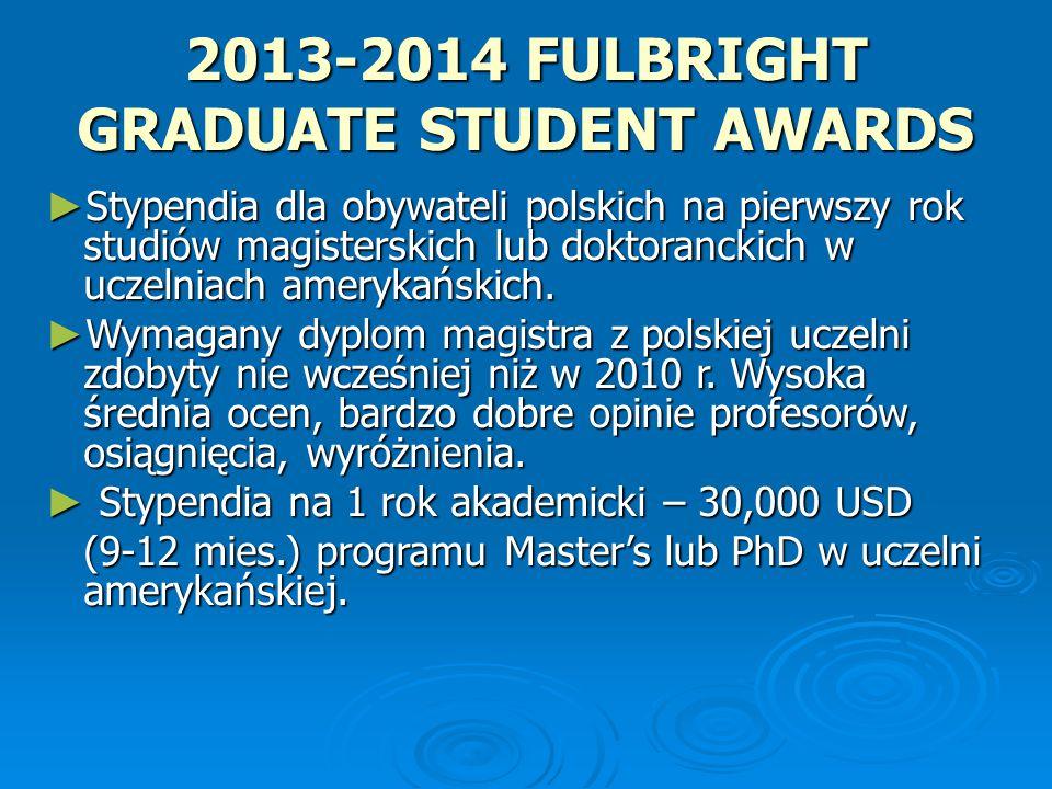 2013-2014 FULBRIGHT GRADUATE STUDENT AWARDS ► Stypendia dla obywateli polskich na pierwszy rok studiów magisterskich lub doktoranckich w uczelniach amerykańskich.