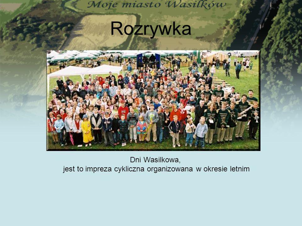 Rozrywka Dni Wasilkowa, jest to impreza cykliczna organizowana w okresie letnim