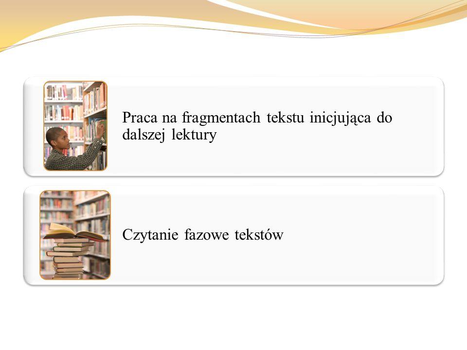 Praca na fragmentach tekstu inicjująca do dalszej lektury Czytanie fazowe tekstów