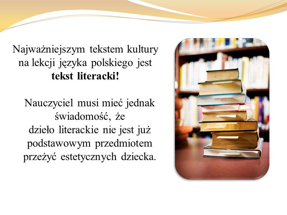 Najważniejszym tekstem kultury na lekcji języka polskiego jest tekst literacki.