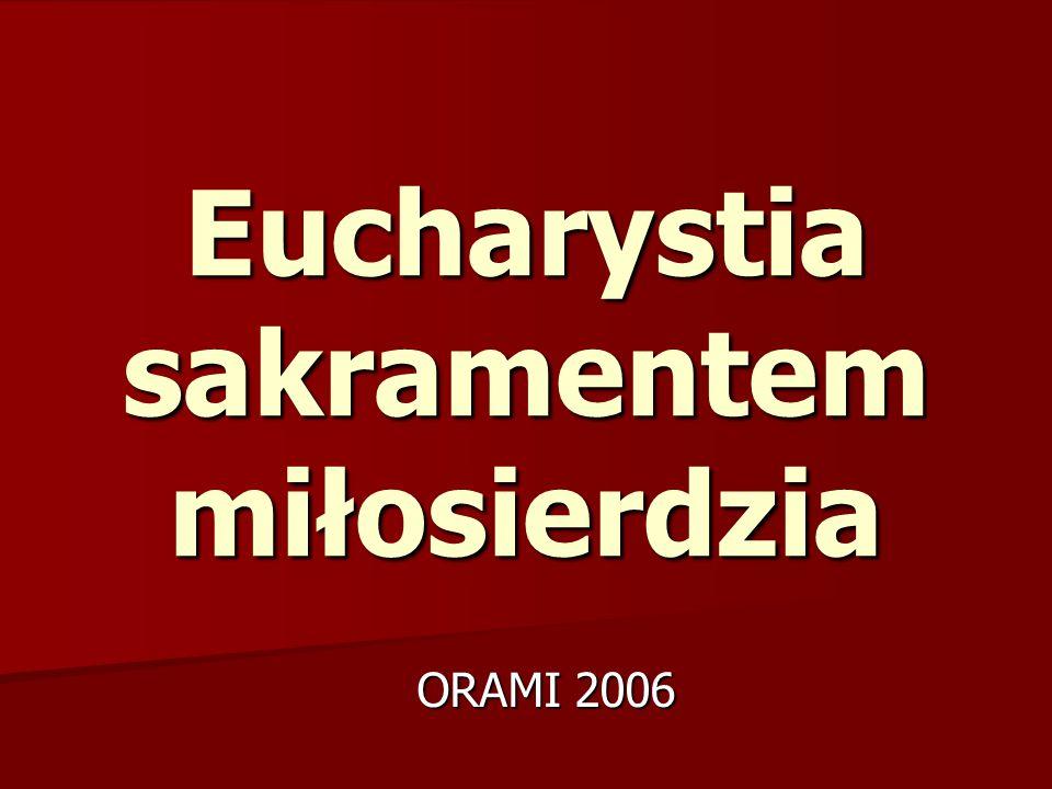 Eucharystia sakramentem miłosierdzia ORAMI 2006