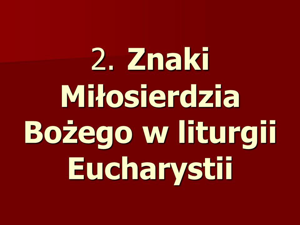 2. Znaki Miłosierdzia Bożego w liturgii Eucharystii