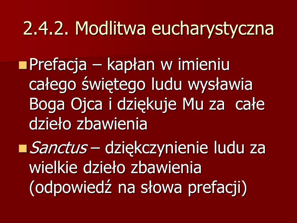 2.4.2. Modlitwa eucharystyczna Prefacja – kapłan w imieniu całego świętego ludu wysławia Boga Ojca i dziękuje Mu za całe dzieło zbawienia Prefacja – k