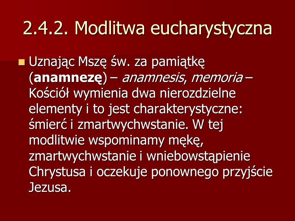 2.4.2. Modlitwa eucharystyczna Uznając Mszę św. za pamiątkę (anamnezę) – anamnesis, memoria – Kościół wymienia dwa nierozdzielne elementy i to jest ch