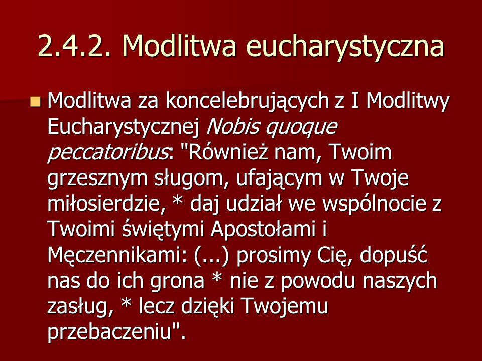 2.4.2. Modlitwa eucharystyczna Modlitwa za koncelebrujących z I Modlitwy Eucharystycznej Nobis quoque peccatoribus: