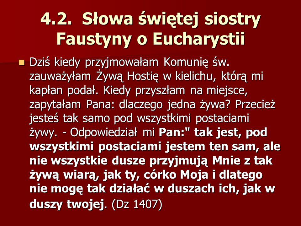 4.2. Słowa świętej siostry Faustyny o Eucharystii Dziś kiedy przyjmowałam Komunię św. zauważyłam Żywą Hostię w kielichu, którą mi kapłan podał. Kiedy