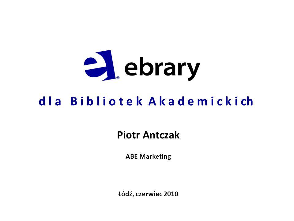 d l a B i b l i o t e k A k a d e m i c k i ch Piotr Antczak ABE Marketing Łódź, czerwiec 2010
