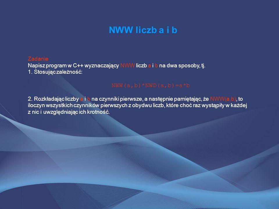 NWW liczb a i b Zadanie Napisz program w C++ wyznaczający NWW liczb a i b na dwa sposoby, tj.