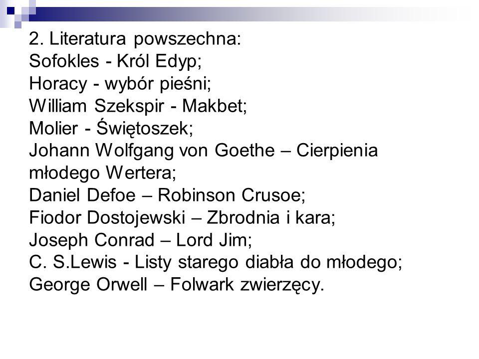 2. Literatura powszechna: Sofokles - Król Edyp; Horacy - wybór pieśni; William Szekspir - Makbet; Molier - Świętoszek; Johann Wolfgang von Goethe – Ci