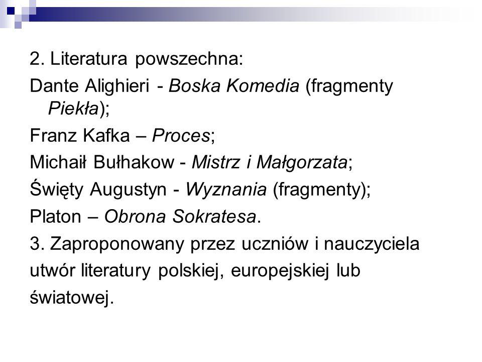 2. Literatura powszechna: Dante Alighieri - Boska Komedia (fragmenty Piekła); Franz Kafka – Proces; Michaił Bułhakow - Mistrz i Małgorzata; Święty Aug