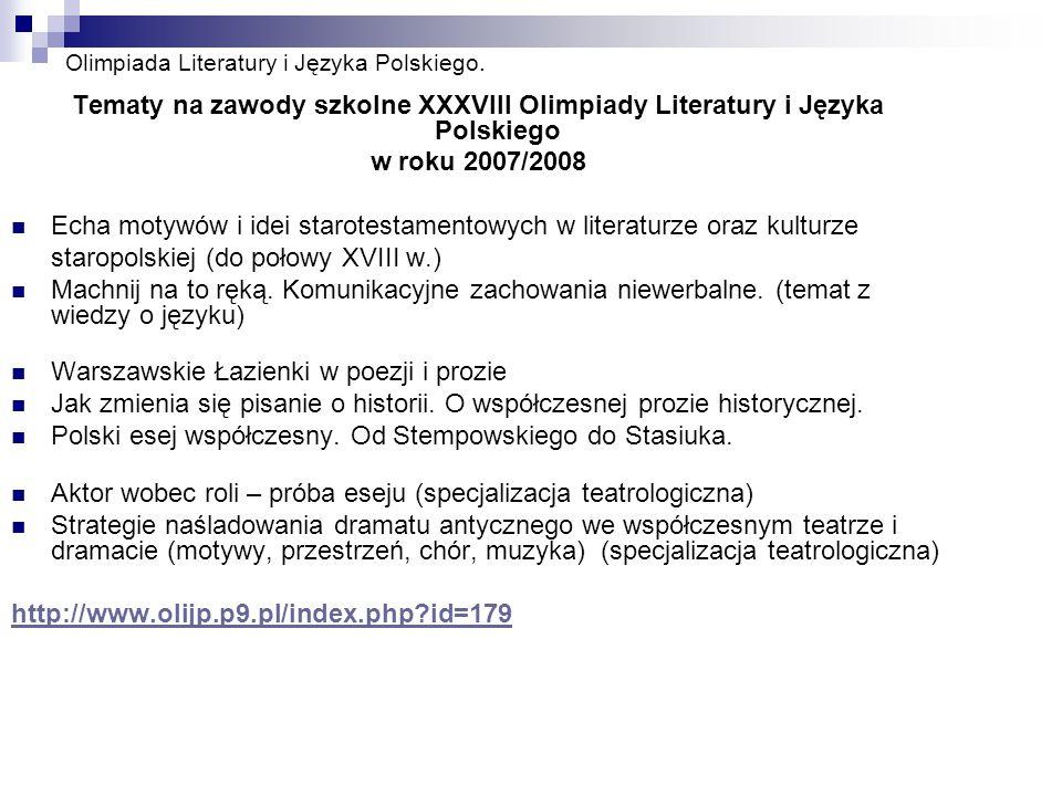 Olimpiada Literatury i Języka Polskiego. Tematy na zawody szkolne XXXVIII Olimpiady Literatury i Języka Polskiego w roku 2007/2008 Echa motywów i idei
