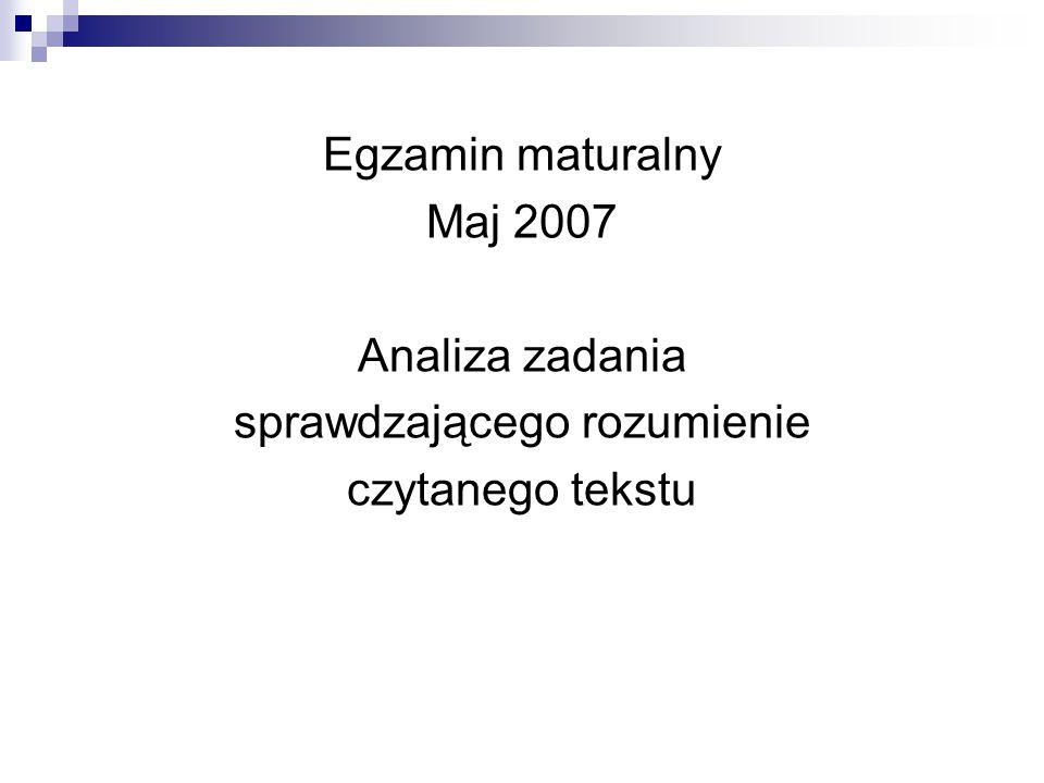 Egzamin maturalny Maj 2007 Analiza zadania sprawdzającego rozumienie czytanego tekstu