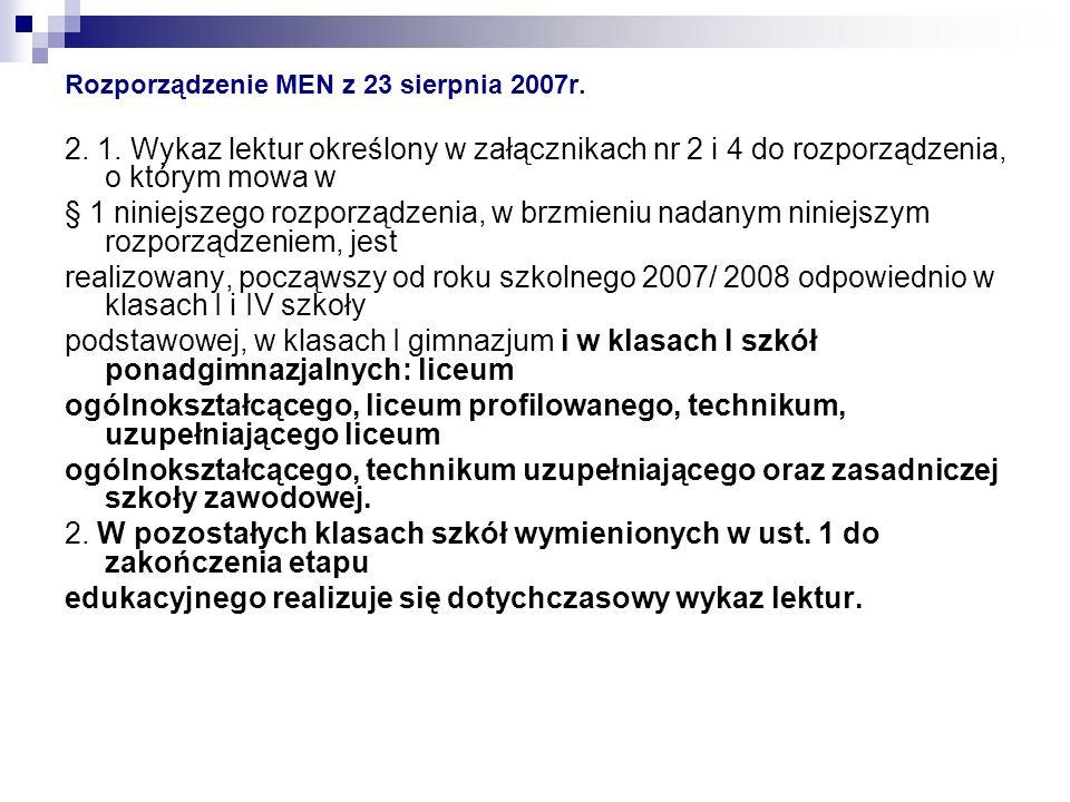 Rozporządzenie MEN z 23 sierpnia 2007r. 2. 1. Wykaz lektur określony w załącznikach nr 2 i 4 do rozporządzenia, o którym mowa w § 1 niniejszego rozpor
