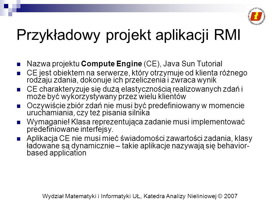Wydział Matematyki i Informatyki UŁ, Katedra Analizy Nieliniowej © 2007 Przykładowy projekt aplikacji RMI Nazwa projektu Compute Engine (CE), Java Sun