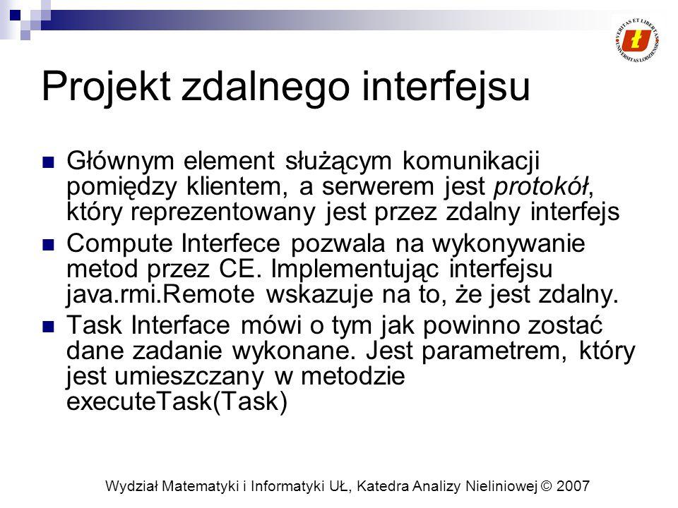 Wydział Matematyki i Informatyki UŁ, Katedra Analizy Nieliniowej © 2007 Projekt zdalnego interfejsu Głównym element służącym komunikacji pomiędzy klie
