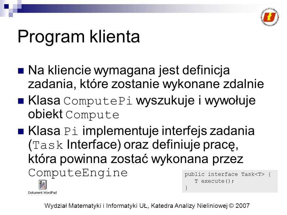 Wydział Matematyki i Informatyki UŁ, Katedra Analizy Nieliniowej © 2007 Program klienta Na kliencie wymagana jest definicja zadania, które zostanie wy