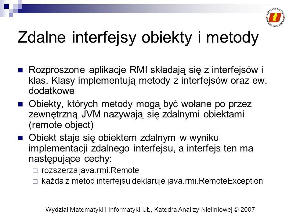 Wydział Matematyki i Informatyki UŁ, Katedra Analizy Nieliniowej © 2007 Zdalne interfejsy obiekty i metody Rozproszone aplikacje RMI składają się z in