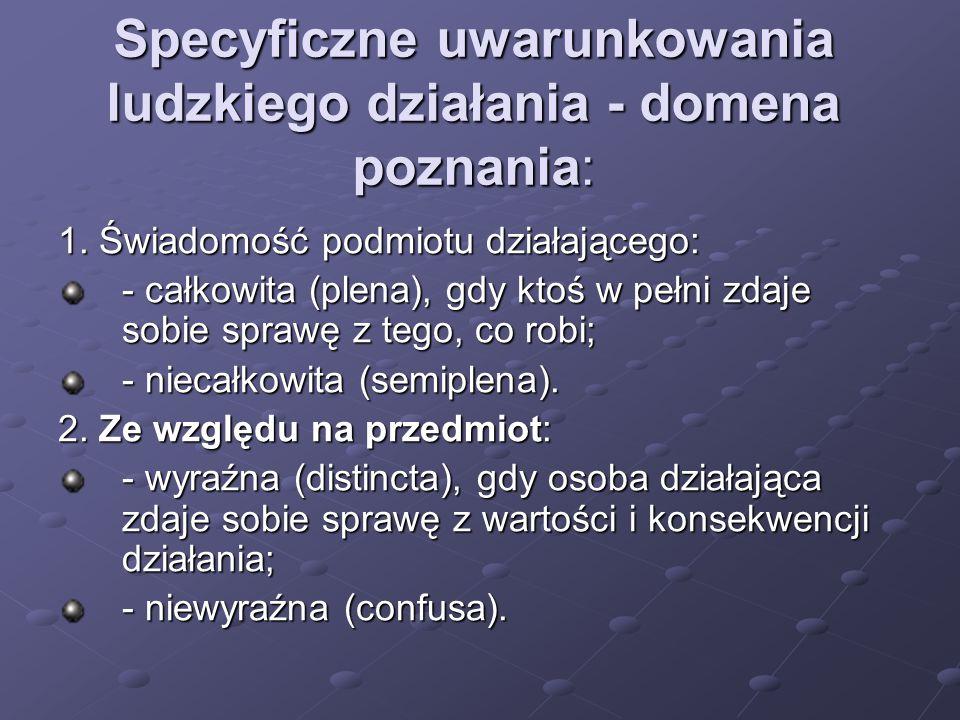 Specyficzne uwarunkowania ludzkiego działania - domena poznania: 1.