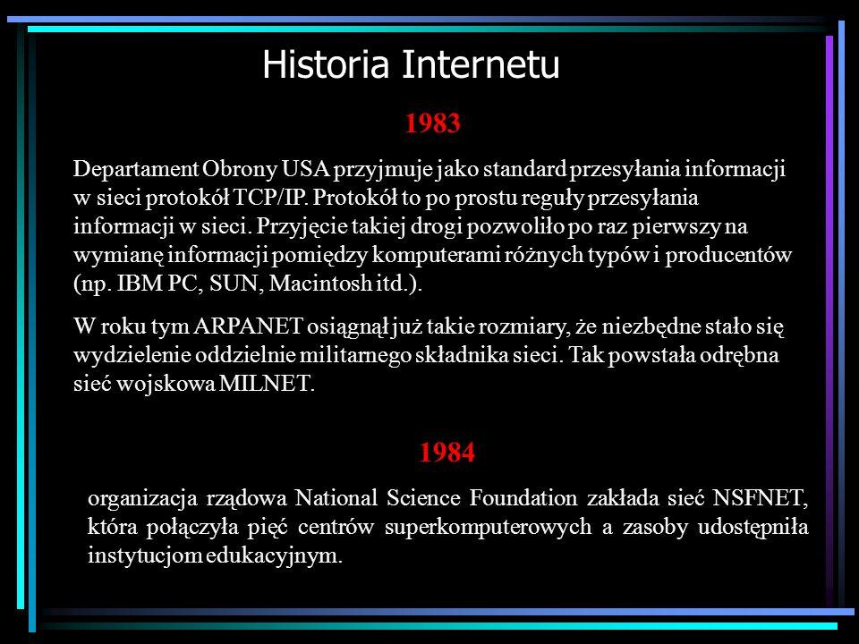Historia Internetu 1969 w Departamencie Obrony USA powstaje sieć komputerowa typu rozproszonego o nazwie DARPANET (4 połączone komputery), później ARP