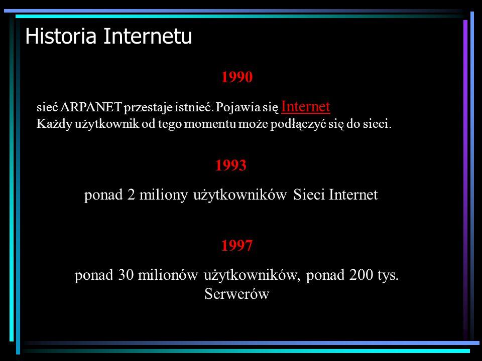 Historia Internetu 1983 Departament Obrony USA przyjmuje jako standard przesyłania informacji w sieci protokół TCP/IP. Protokół to po prostu reguły pr