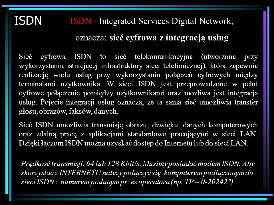 Sposoby łączenia z Internetem Łącza stałe – duża prędkość transmisji danych (od 33,6Kbit/s do więcej niż 2 Mbit/s. Pozwala na 24 godzinną pracę w Inte