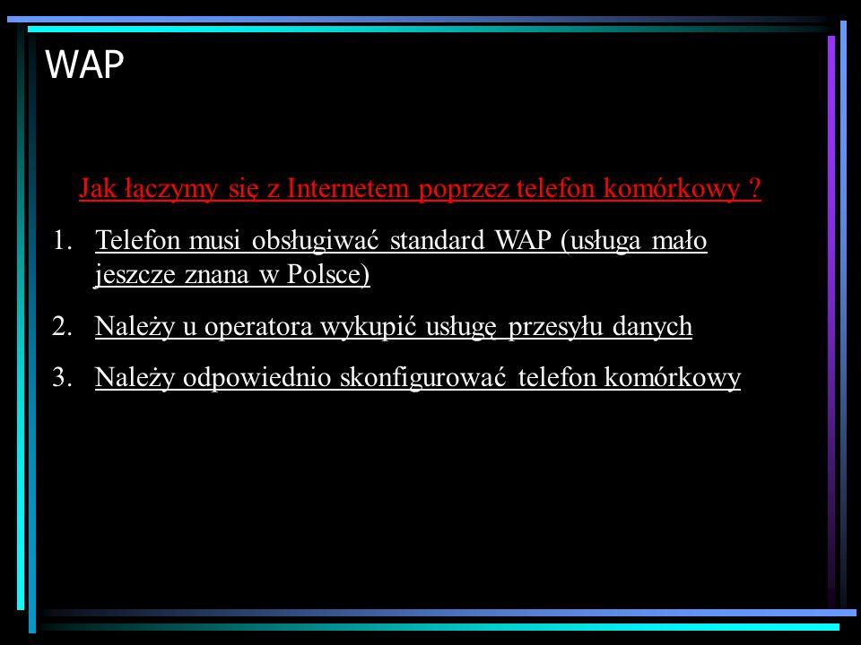 Telefon komórkowy (protokół WAP Wireless Application Protocol – bezprzewodowy protokół aplikacyjny) Umożliwia korzystanie z sieci INTERNET poprzez pro