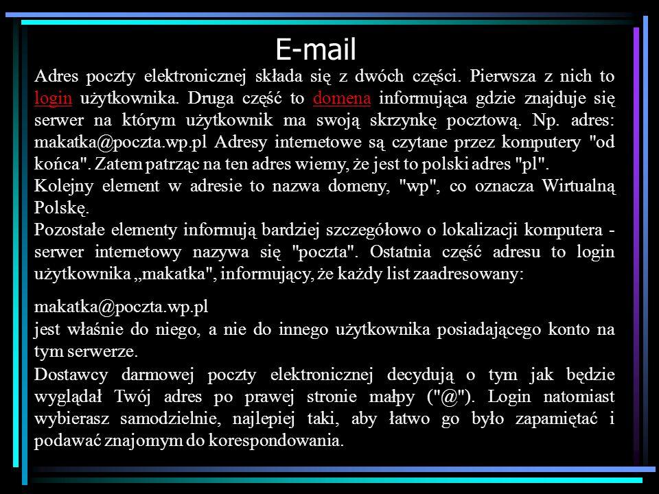 E-mail 1.Konto na serwerze zajmującym się dystrybucją poczty. Jeżeli nie mamy dostępu do takiego serwera możemy wykorzystać oferty serwerów darmowych