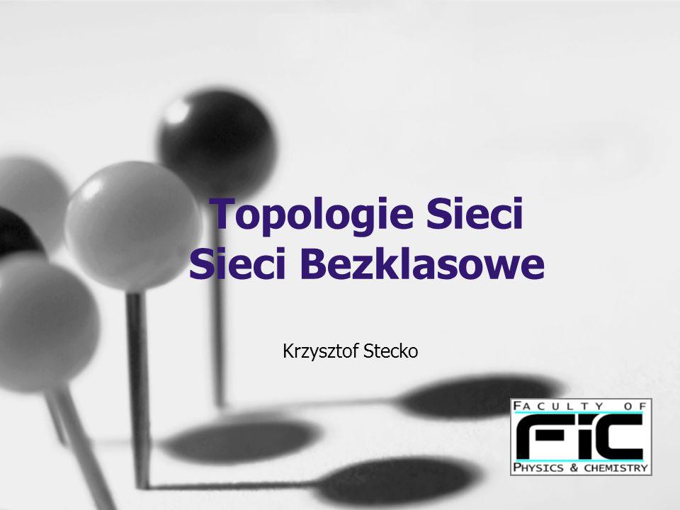 Kolejność prezentacji 1.Topologie sieci - Fizyczna - Logiczna 2.Sieci bezklasowe