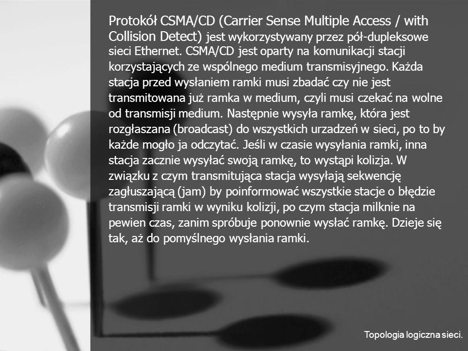 Protokół CSMA/CD (Carrier Sense Multiple Access / with Collision Detect) jest wykorzystywany przez pół-dupleksowe sieci Ethernet.