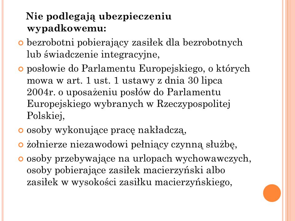 Nie podlegają ubezpieczeniu wypadkowemu: bezrobotni pobierający zasiłek dla bezrobotnych lub świadczenie integracyjne, posłowie do Parlamentu Europejs