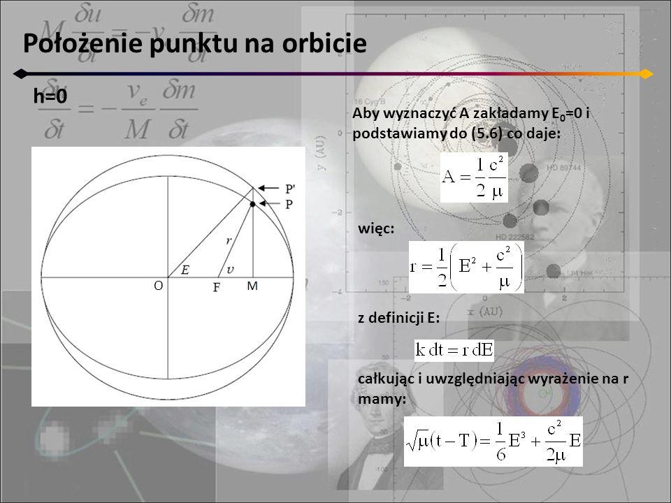 Położenie punktu na orbicie h=0 O Aby wyznaczyć A zakładamy E 0 =0 i podstawiamy do (5.6) co daje: więc: z definicji E: całkując i uwzględniając wyrażenie na r mamy: