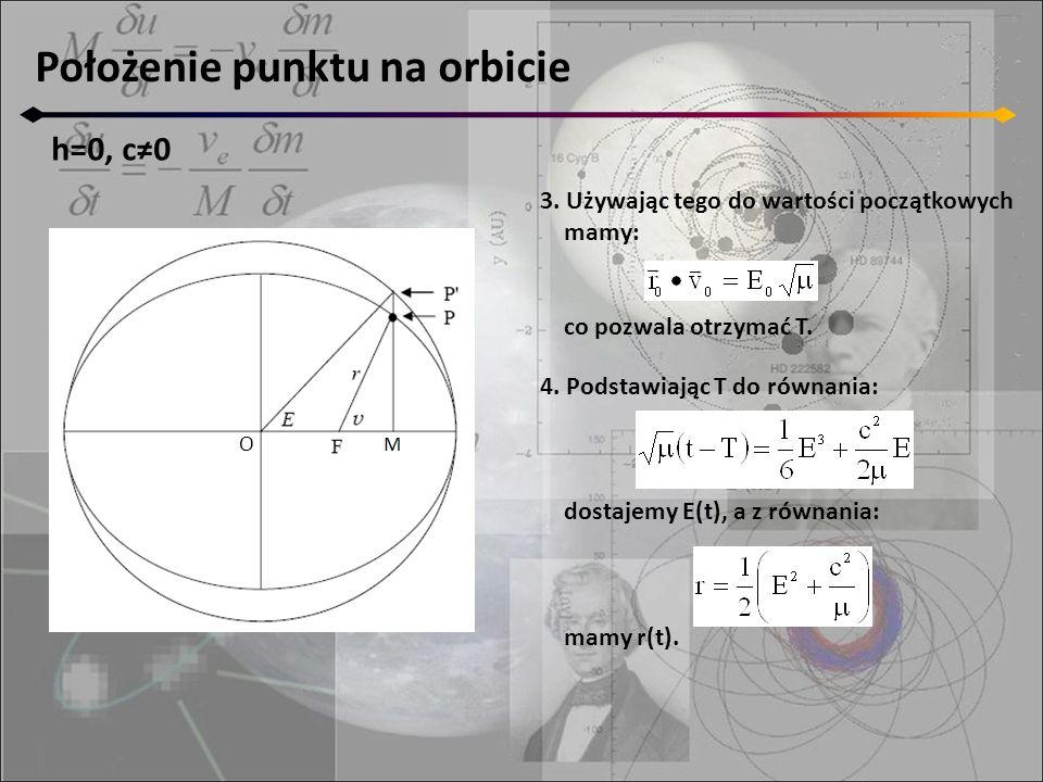 4. Podstawiając T do równania: dostajemy E(t), a z równania: mamy r(t). Położenie punktu na orbicie h=0, c≠0 O 3. Używając tego do wartości początkowy