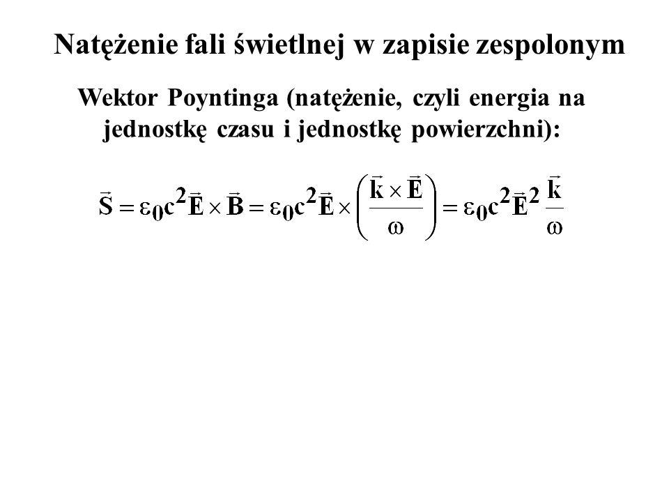 Natężenie fali świetlnej w zapisie zespolonym Wektor Poyntinga (natężenie, czyli energia na jednostkę czasu i jednostkę powierzchni): Znaczenie średniej w czasie.