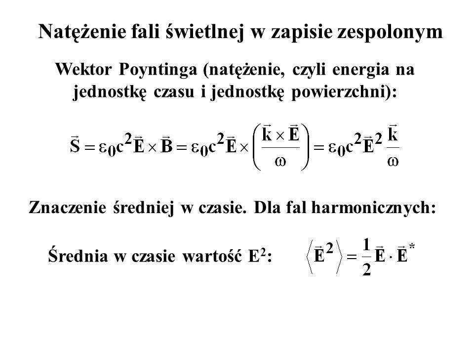Natężenie fali świetlnej w zapisie zespolonym Wektor Poyntinga (natężenie, czyli energia na jednostkę czasu i jednostkę powierzchni): Średnia w czasie wartość E 2 : Znaczenie średniej w czasie.