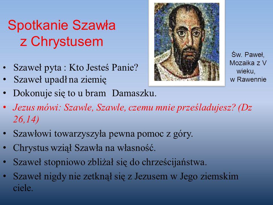 Dokonuje się to u bram Damaszku. Jezus mówi: Szawle, Szawle, czemu mnie prześladujesz? (Dz 26,14) Szawłowi towarzyszyła pewna pomoc z góry. Chrystus w
